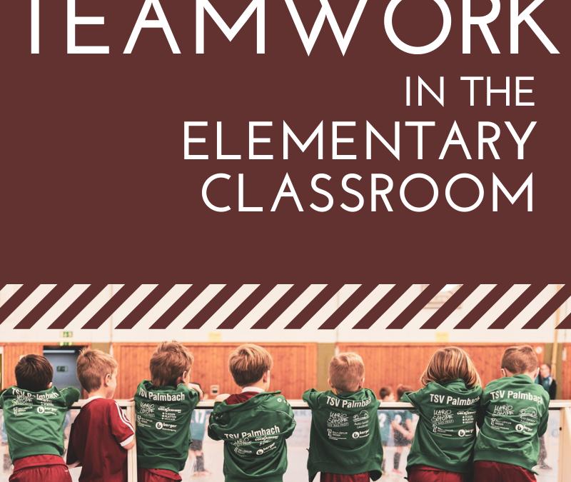 Teaching Teamwork in the Elementary Classroom